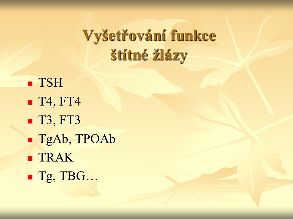Vyšetřování funkce štítné žlázy TSH TSH T4, FT4 T4, FT4 T3, FT3 T3, FT3 TgAb, TPOAb TgAb, TPOAb TRAK TRAK Tg, TBG… Tg, TBG…