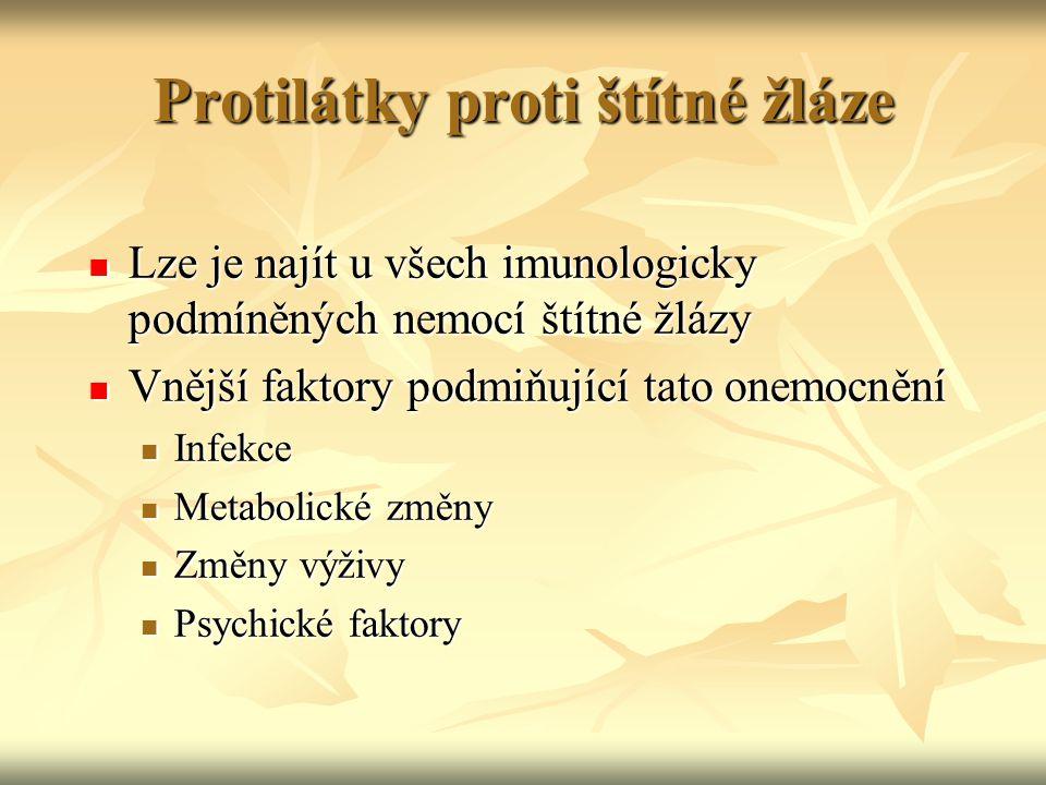 Protilátky proti štítné žláze Lze je najít u všech imunologicky podmíněných nemocí štítné žlázy Lze je najít u všech imunologicky podmíněných nemocí š