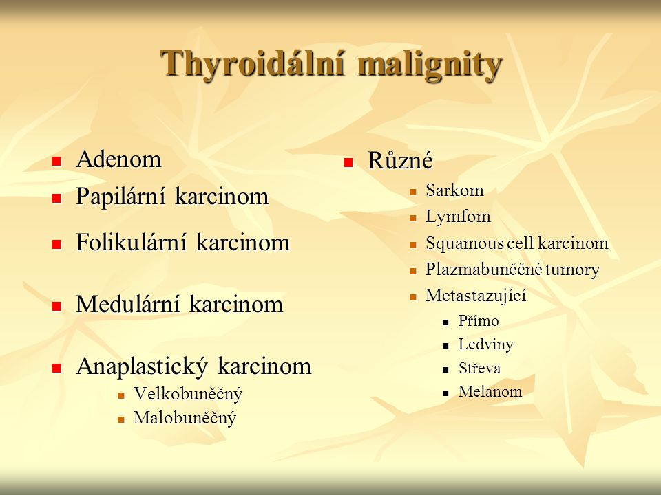 Thyroidální malignity Adenom Adenom Papilární karcinom Papilární karcinom Folikulární karcinom Folikulární karcinom Medulární karcinom Medulární karci
