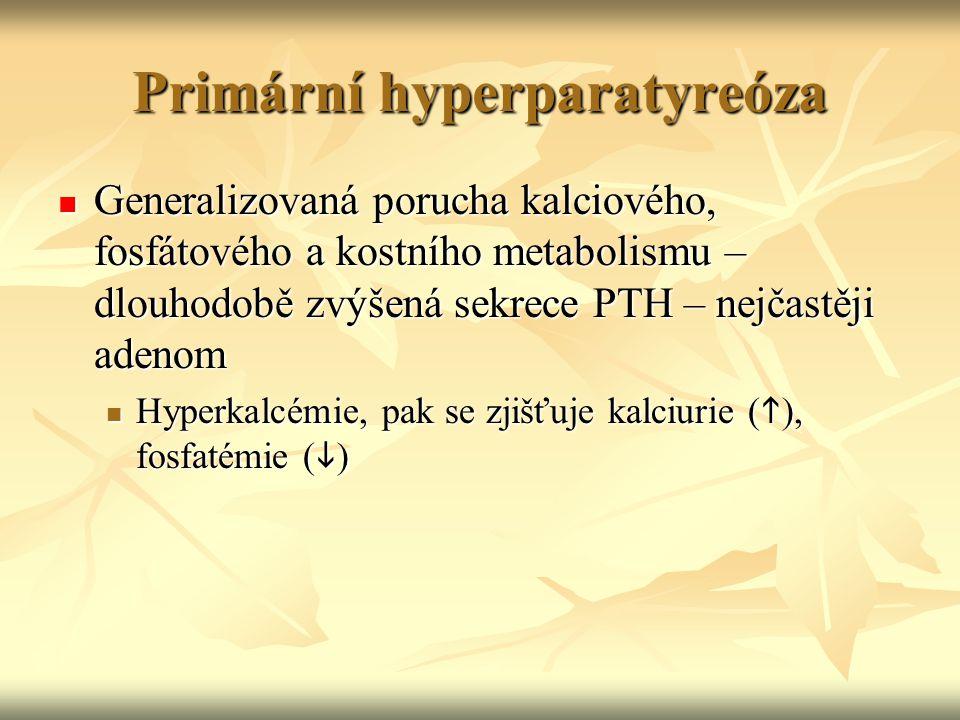 Primární hyperparatyreóza Generalizovaná porucha kalciového, fosfátového a kostního metabolismu – dlouhodobě zvýšená sekrece PTH – nejčastěji adenom G