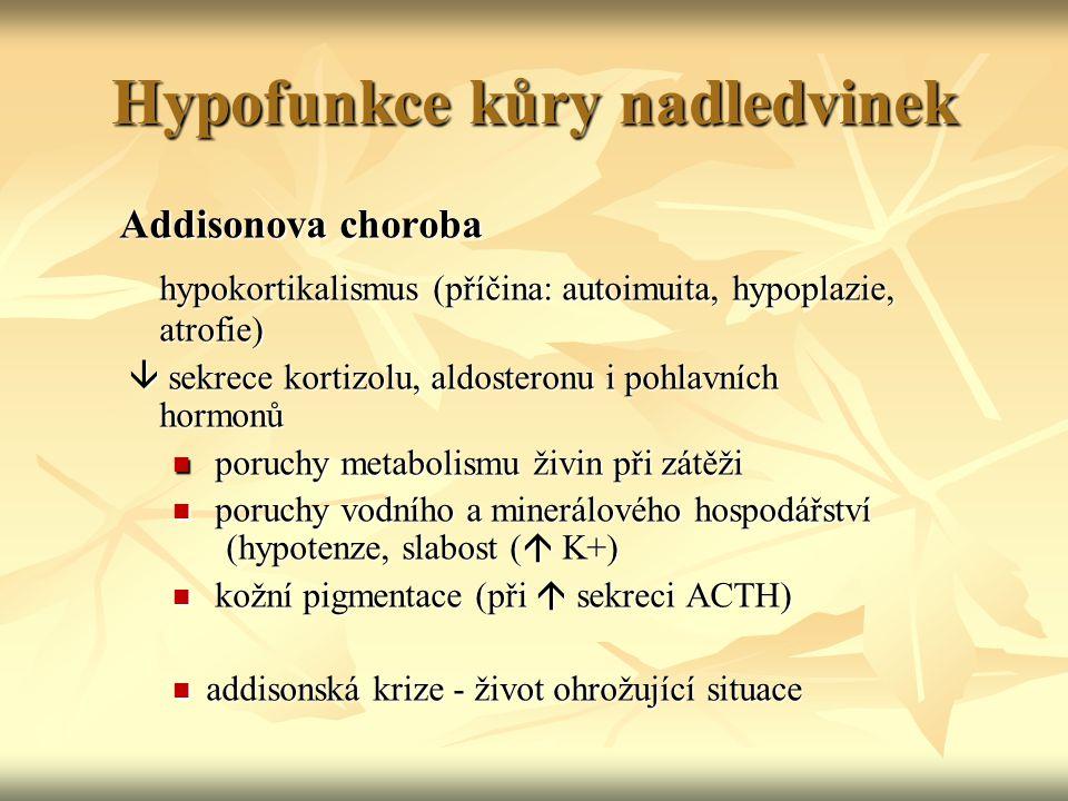 Hypofunkce kůry nadledvinek Addisonova choroba hypokortikalismus (příčina: autoimuita, hypoplazie, atrofie)  sekrece kortizolu, aldosteronu i pohlavn