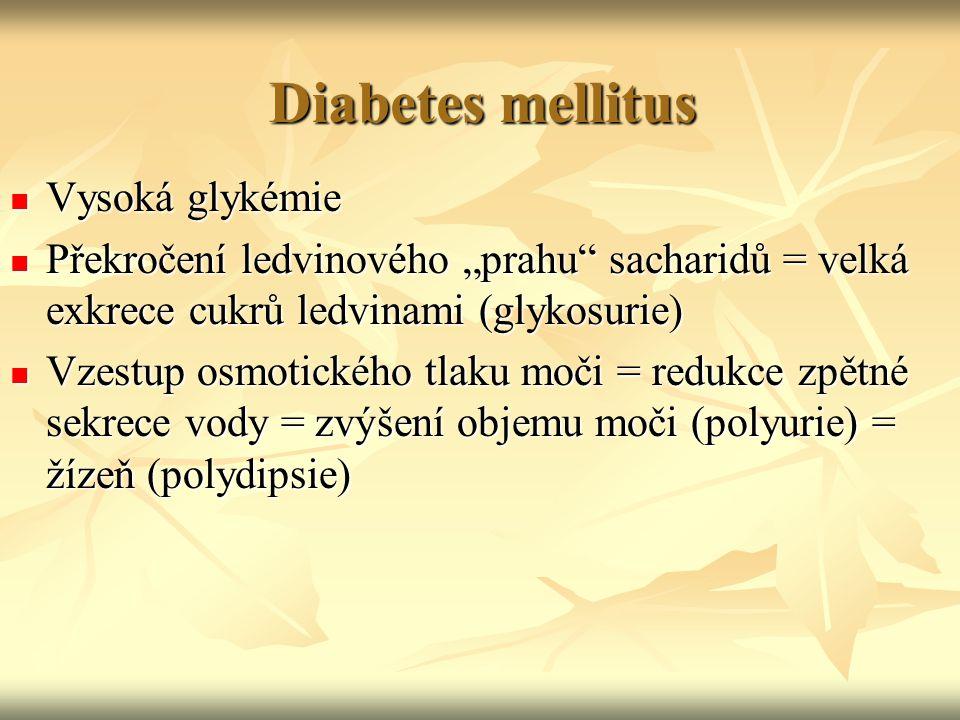 """Diabetes mellitus Vysoká glykémie Vysoká glykémie Překročení ledvinového """"prahu"""" sacharidů = velká exkrece cukrů ledvinami (glykosurie) Překročení led"""