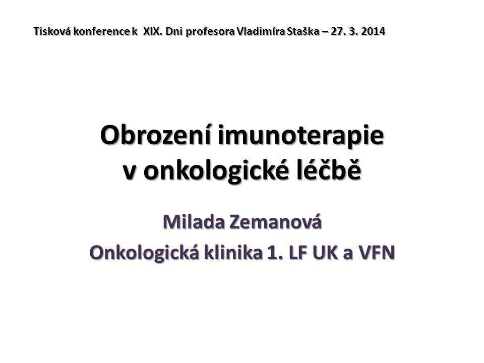 Obrození imunoterapie v onkologické léčbě Milada Zemanová Onkologická klinika 1. LF UK a VFN Tisková konference k XIX. Dni profesora Vladimíra Staška
