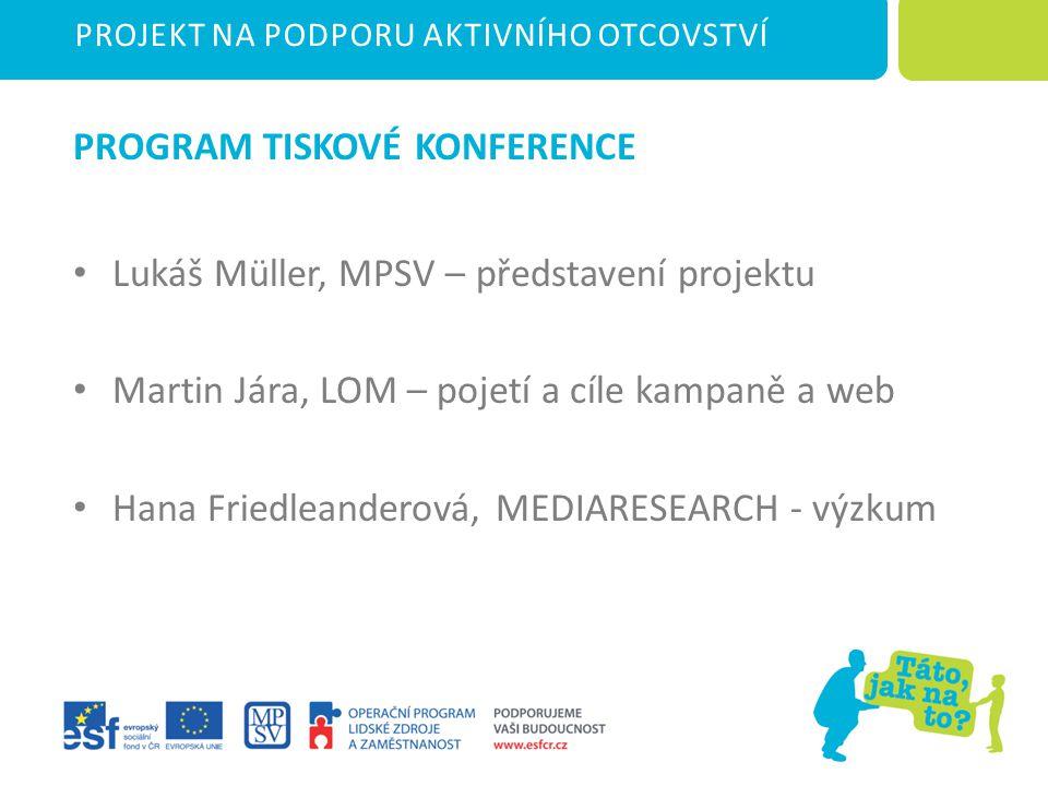 PROJEKT NA PODPORU AKTIVNÍHO OTCOVSTVÍ Děkuji za pozornost Pro MPSV ČR zpracovala MEDIARESEARCH, a.s.