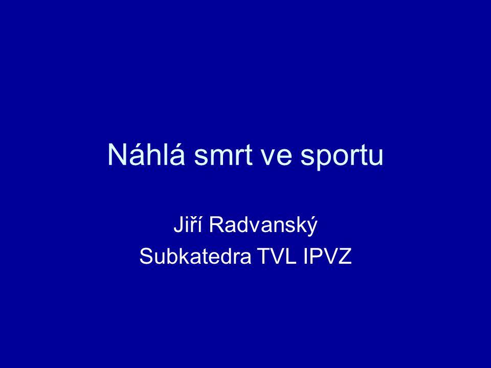 Náhlá smrt ve sportu Jiří Radvanský Subkatedra TVL IPVZ