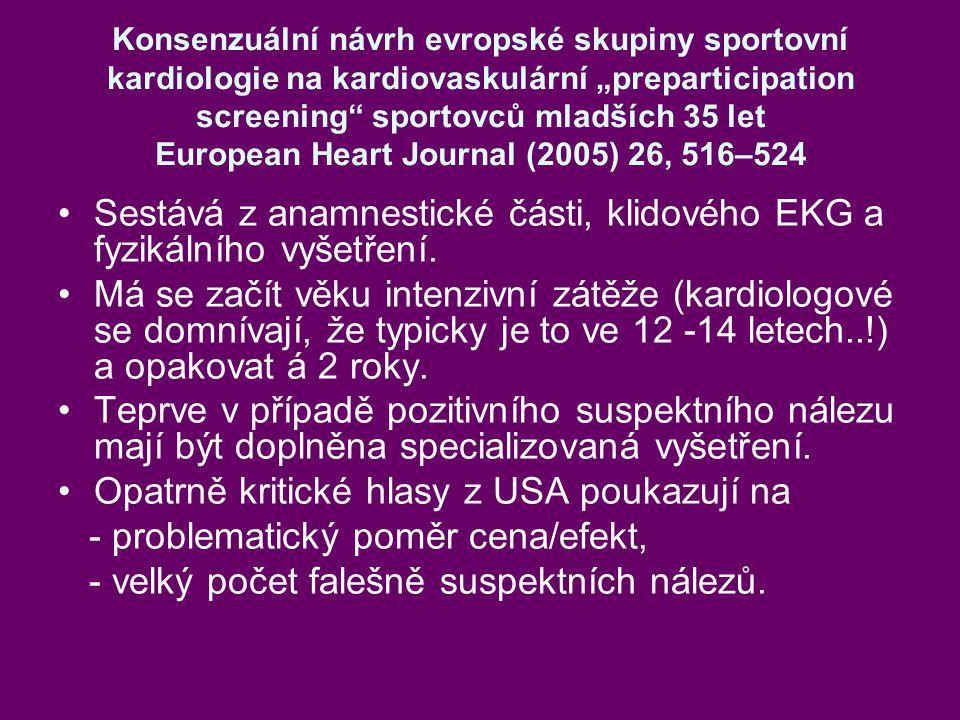 """Konsenzuální návrh evropské skupiny sportovní kardiologie na kardiovaskulární """"preparticipation screening sportovců mladších 35 let European Heart Journal (2005) 26, 516–524 Sestává z anamnestické části, klidového EKG a fyzikálního vyšetření."""
