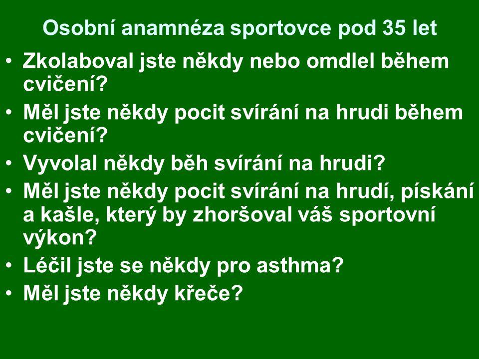 Osobní anamnéza sportovce pod 35 let Zkolaboval jste někdy nebo omdlel během cvičení.