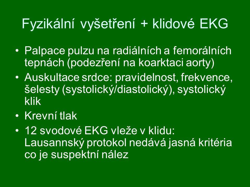 Fyzikální vyšetření + klidové EKG Palpace pulzu na radiálních a femorálních tepnách (podezření na koarktaci aorty) Auskultace srdce: pravidelnost, frekvence, šelesty (systolický/diastolický), systolický klik Krevní tlak 12 svodové EKG vleže v klidu: Lausannský protokol nedává jasná kritéria co je suspektní nález