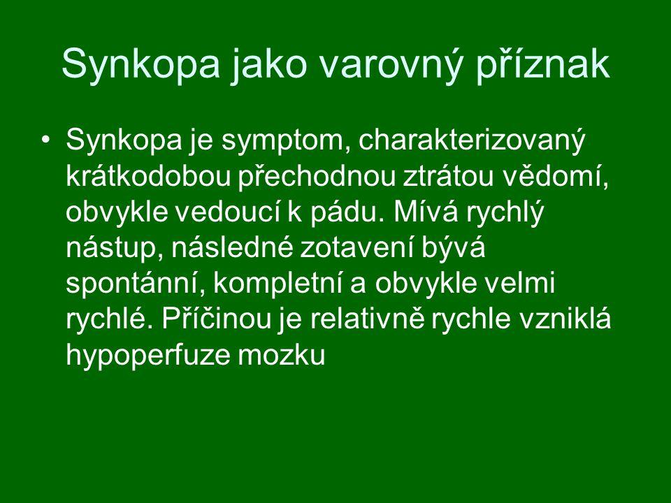 Synkopa jako varovný příznak Synkopa je symptom, charakterizovaný krátkodobou přechodnou ztrátou vědomí, obvykle vedoucí k pádu.