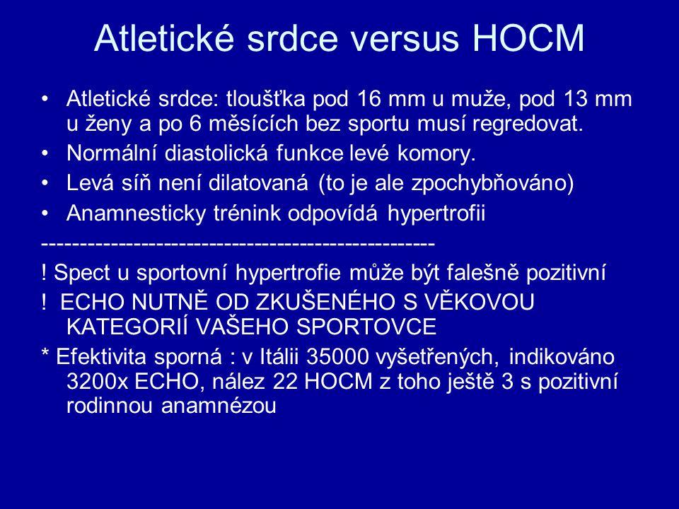 Atletické srdce versus HOCM Atletické srdce: tloušťka pod 16 mm u muže, pod 13 mm u ženy a po 6 měsících bez sportu musí regredovat.