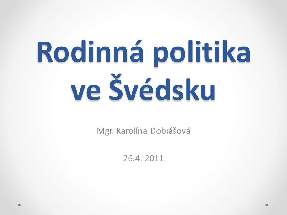 Rodinná politika ve Švédsku Mgr. Karolína Dobiášová 26.4. 2011
