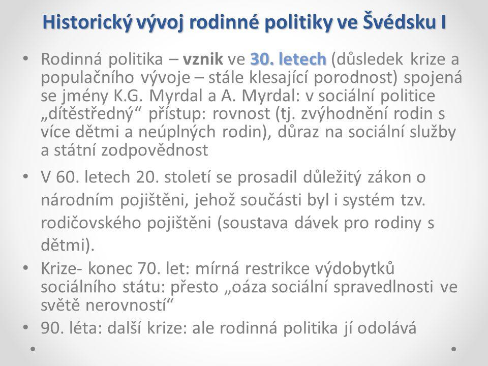 Historický vývoj rodinné politiky ve Švédsku I 30. letech Rodinná politika – vznik ve 30. letech (důsledek krize a populačního vývoje – stále klesajíc