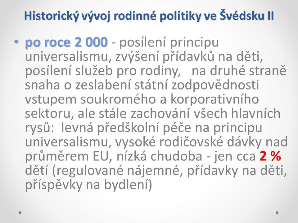 Historický vývoj rodinné politiky ve Švédsku II po roce 2 000 po roce 2 000 - posílení principu universalismu, zvýšení přídavků na děti, posílení služ