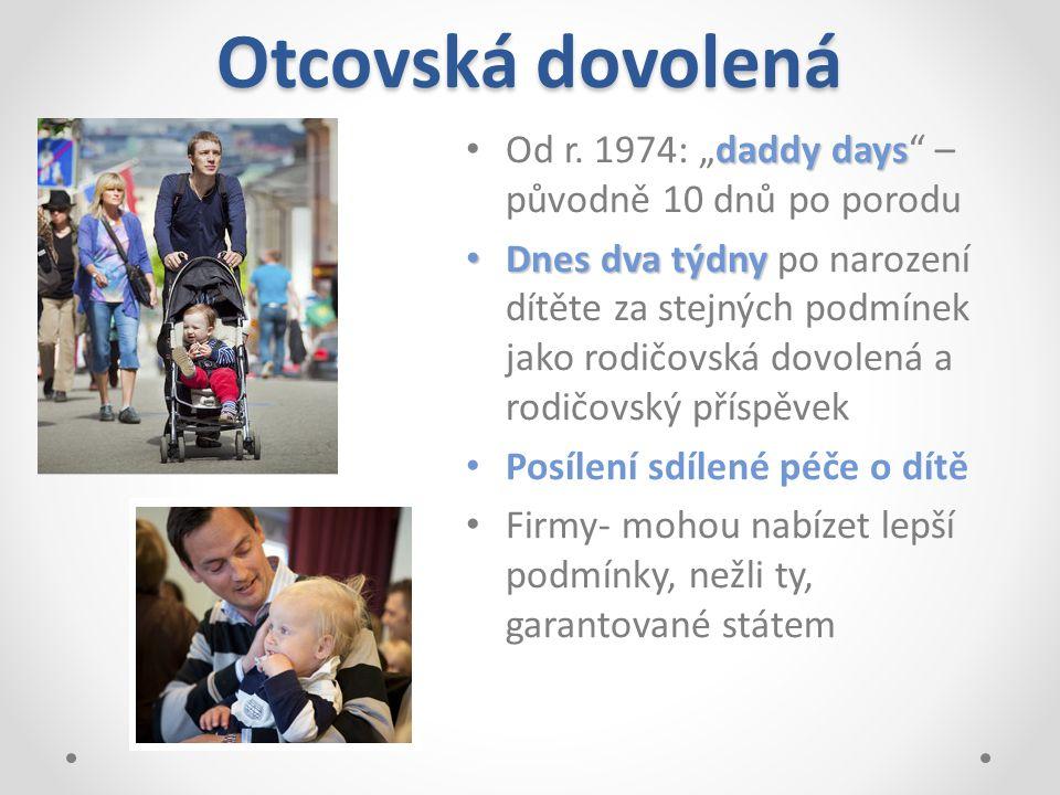 """Otcovská dovolená daddy days Od r. 1974: """" daddy days """" – původně 10 dnů po porodu Dnes dva týdny Dnes dva týdny po narození dítěte za stejných podmín"""