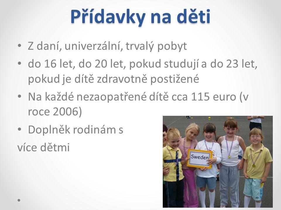 Přídavky na děti Z daní, univerzální, trvalý pobyt do 16 let, do 20 let, pokud studují a do 23 let, pokud je dítě zdravotně postižené Na každé nezaopa