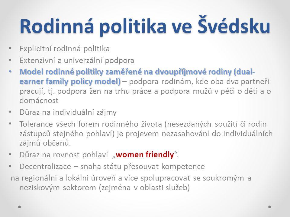 Rodinná politika ve Švédsku Explicitní rodinná politika Extenzivní a univerzální podpora Model rodinné politiky zaměřené na dvoupříjmové rodiny (dual-