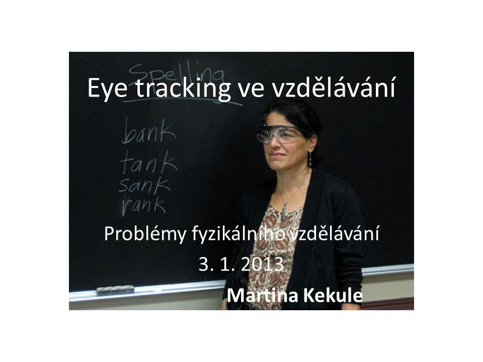 Eye tracking při řešení fyzikálních problémů Koncept The quiet eye (Panchuk and Vickers,2006) Experti se dívají na klíčové oblasti a ne na ty ostatní.