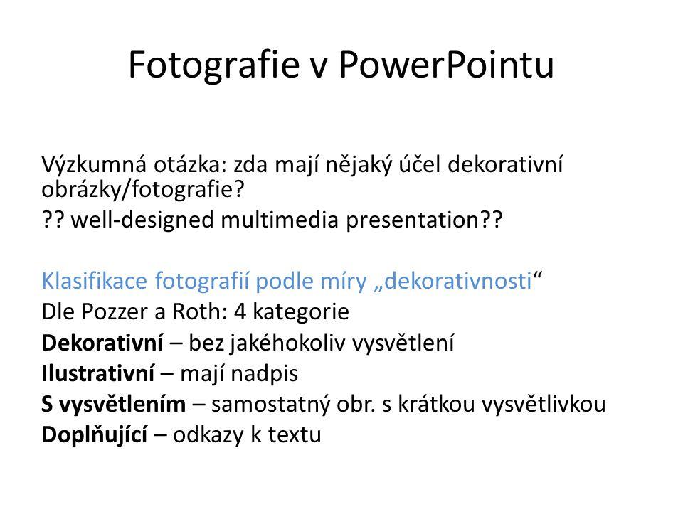 Fotografie v PowerPointu Výzkumná otázka: zda mají nějaký účel dekorativní obrázky/fotografie? ?? well-designed multimedia presentation?? Klasifikace
