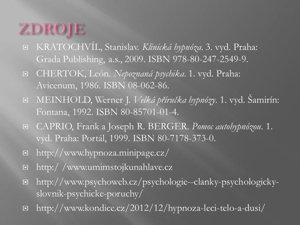  KRATOCHVÍL, Stanislav. Klinická hypnóza. 3. vyd. Praha: Grada Publishing, a.s., 2009. ISBN 978-80-247-2549-9.  CHERTOK, León. Nepoznaná psychika. 1