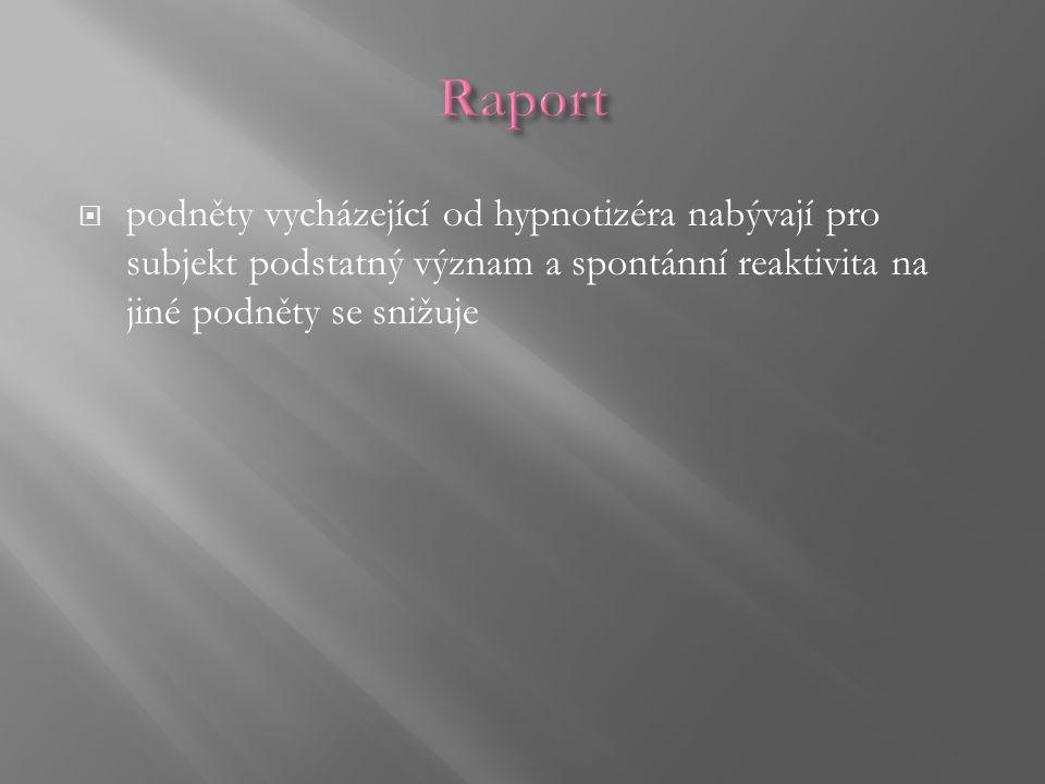  podněty vycházející od hypnotizéra nabývají pro subjekt podstatný význam a spontánní reaktivita na jiné podněty se snižuje