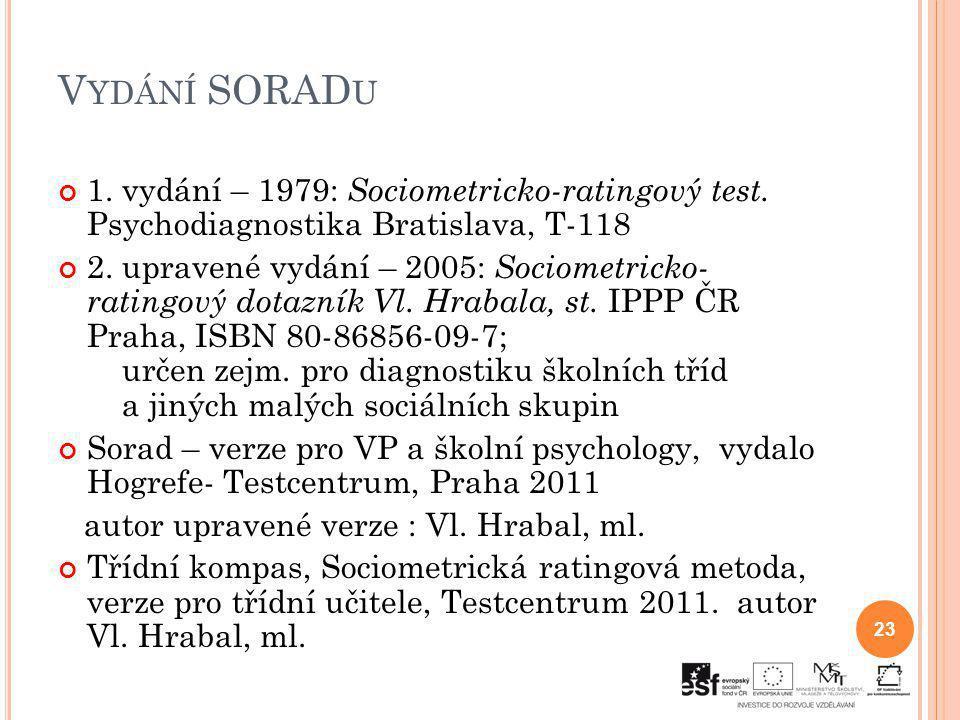 V YDÁNÍ SORAD U 1. vydání – 1979: Sociometricko-ratingový test. Psychodiagnostika Bratislava, T-118 2. upravené vydání – 2005: Sociometricko- ratingov