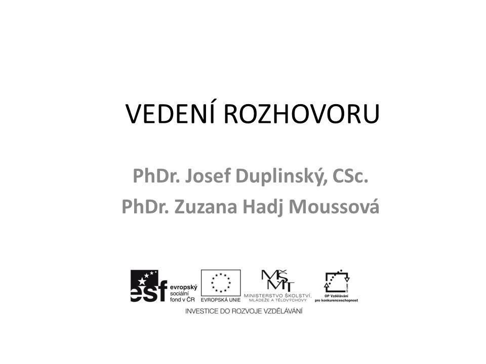 VEDENÍ ROZHOVORU PhDr. Josef Duplinský, CSc. PhDr. Zuzana Hadj Moussová