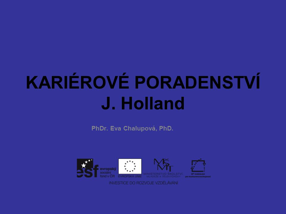 KARIÉROVÉ PORADENSTVÍ J. Holland PhDr. Eva Chalupová, PhD.