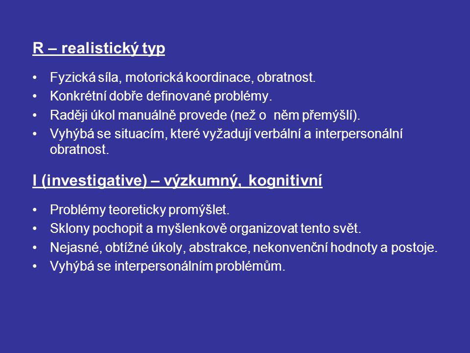 R – realistický typ Fyzická síla, motorická koordinace, obratnost. Konkrétní dobře definované problémy. Raději úkol manuálně provede (než o něm přemýš