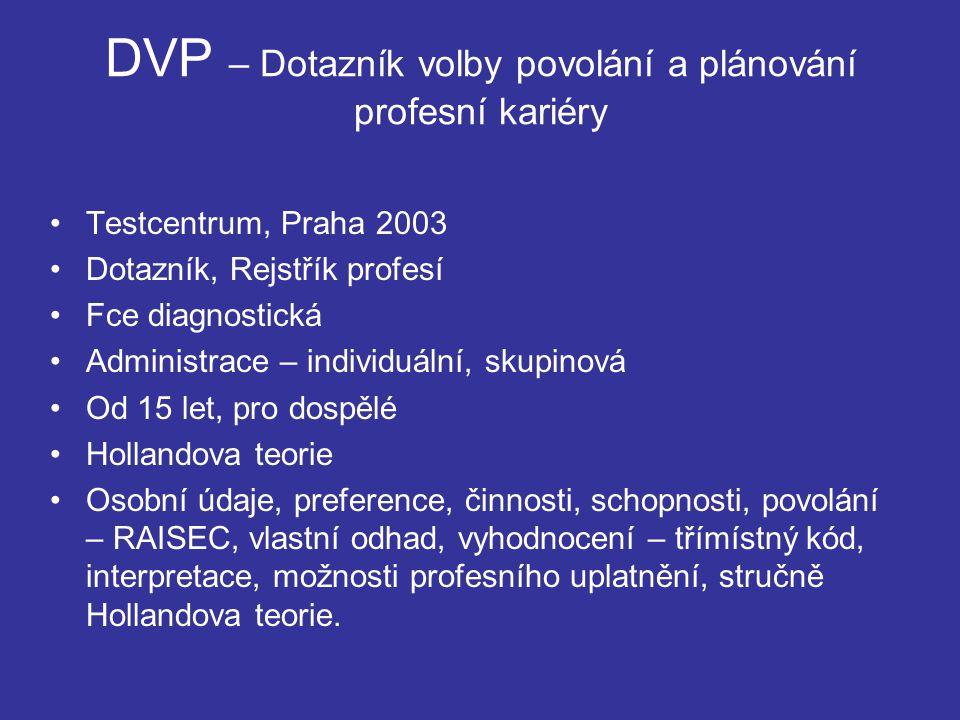 DVP – Dotazník volby povolání a plánování profesní kariéry Testcentrum, Praha 2003 Dotazník, Rejstřík profesí Fce diagnostická Administrace – individu