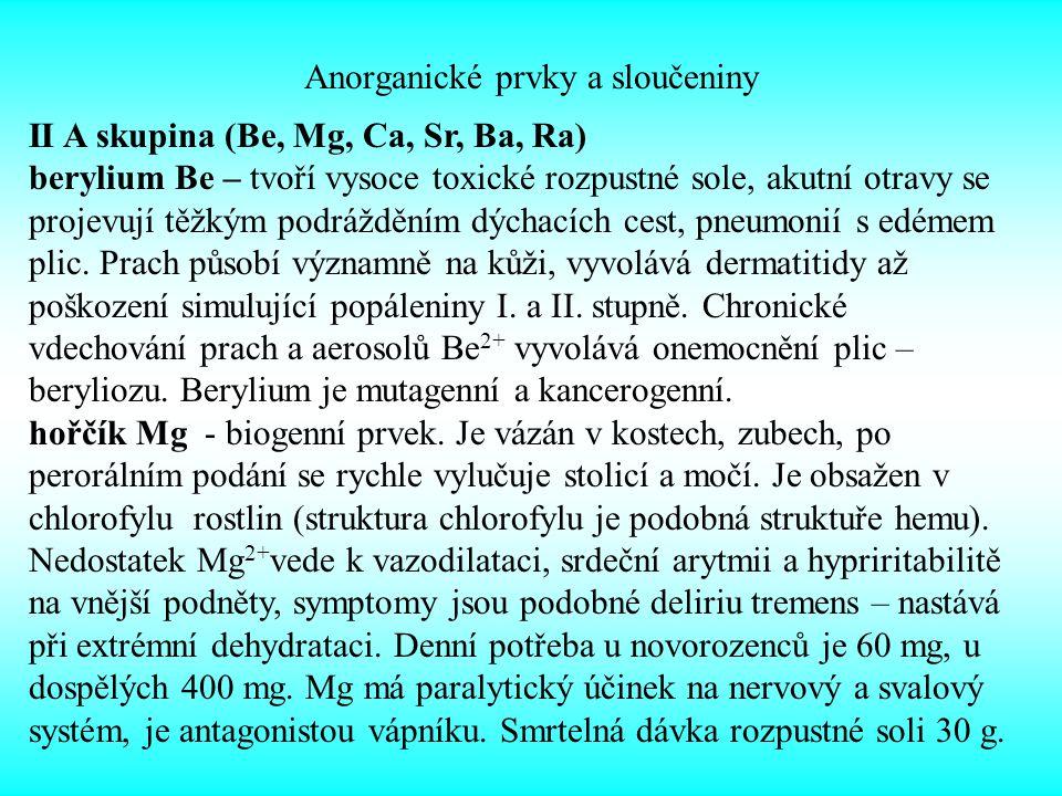 Anorganické prvky a sloučeniny II A skupina (Be, Mg, Ca, Sr, Ba, Ra) berylium Be – tvoří vysoce toxické rozpustné sole, akutní otravy se projevují těž