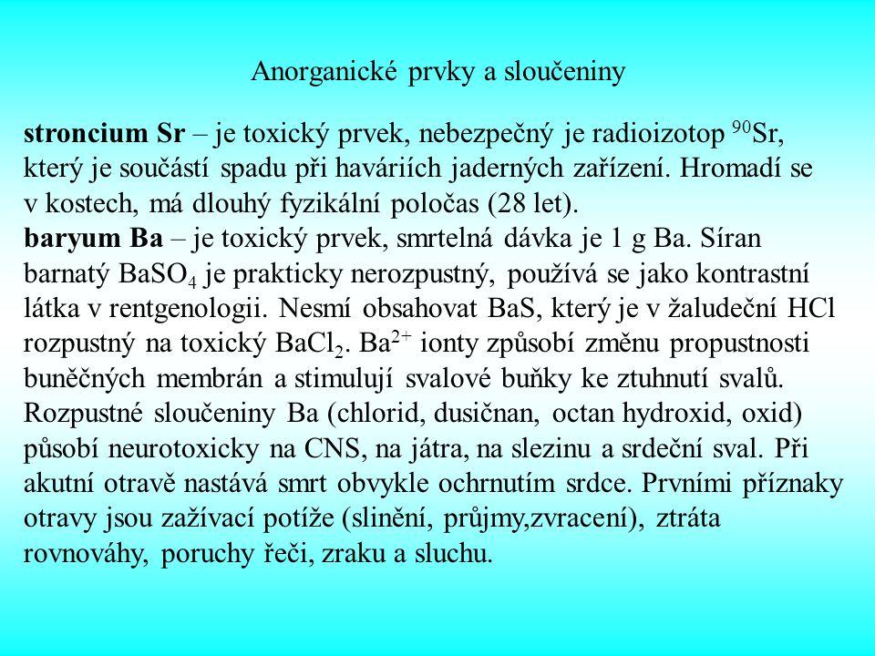 Anorganické prvky a sloučeniny stroncium Sr – je toxický prvek, nebezpečný je radioizotop 90 Sr, který je součástí spadu při haváriích jaderných zaříz