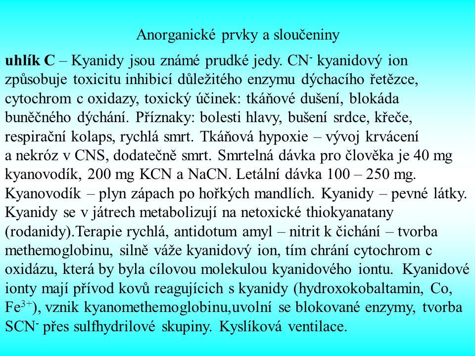 Anorganické prvky a sloučeniny uhlík C – Kyanidy jsou známé prudké jedy. CN - kyanidový ion způsobuje toxicitu inhibicí důležitého enzymu dýchacího ře