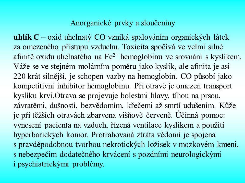 Anorganické prvky a sloučeniny uhlík C – oxid uhelnatý CO vzniká spalováním organických látek za omezeného přístupu vzduchu. Toxicita spočívá ve velmi