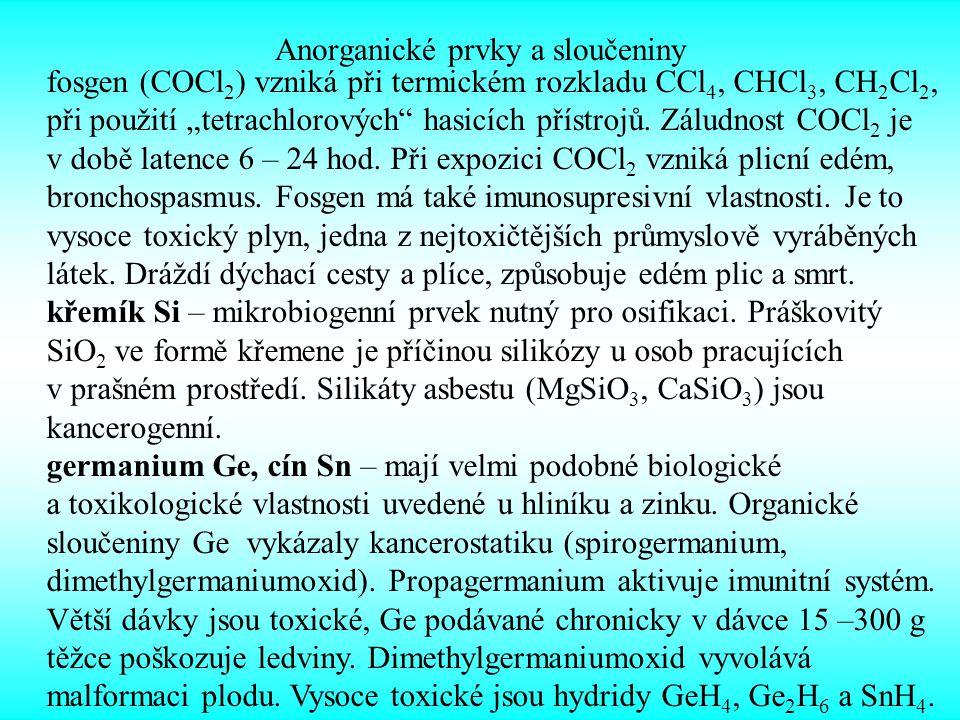 """Anorganické prvky a sloučeniny fosgen (COCl 2 ) vzniká při termickém rozkladu CCl 4, CHCl 3, CH 2 Cl 2, při použití """"tetrachlorových"""" hasicích přístro"""