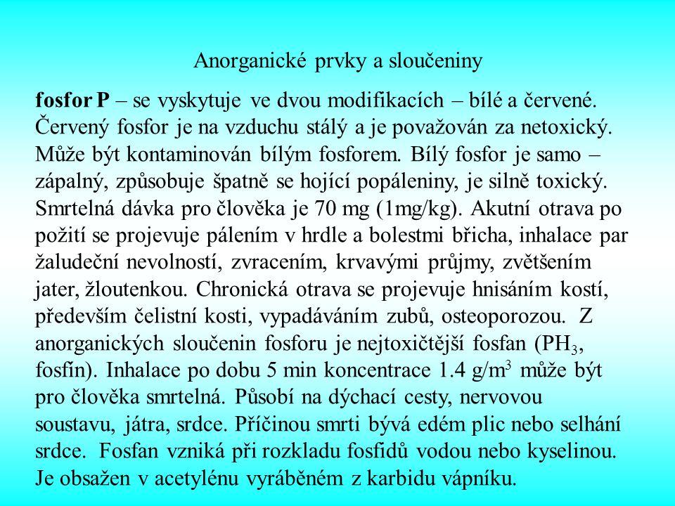 Anorganické prvky a sloučeniny fosfor P – se vyskytuje ve dvou modifikacích – bílé a červené. Červený fosfor je na vzduchu stálý a je považován za net