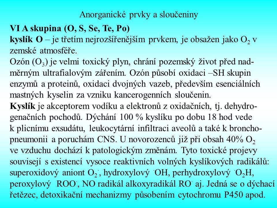 Anorganické prvky a sloučeniny VI A skupina (O, S, Se, Te, Po) kyslík O – je třetím nejrozšířenějším prvkem, je obsažen jako O 2 v zemské atmosféře. O