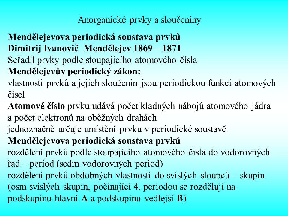 Anorganické prvky a sloučeniny Mendělejevova periodická soustava prvků Dimitrij Ivanovič Mendělejev 1869 – 1871 Seřadil prvky podle stoupajícího atomo