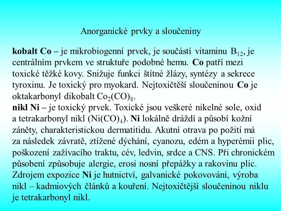 Anorganické prvky a sloučeniny kobalt Co – je mikrobiogenní prvek, je součástí vitaminu B 12, je centrálním prvkem ve struktuře podobné hemu. Co patří