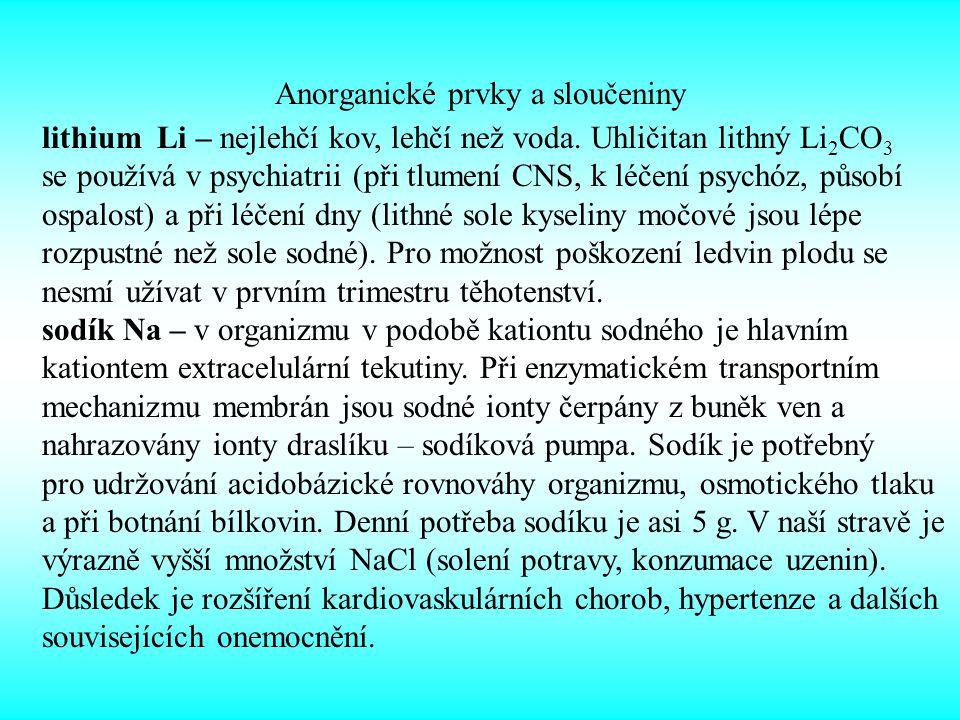 Anorganické prvky a sloučeniny lithium Li – nejlehčí kov, lehčí než voda. Uhličitan lithný Li 2 CO 3 se používá v psychiatrii (při tlumení CNS, k léče