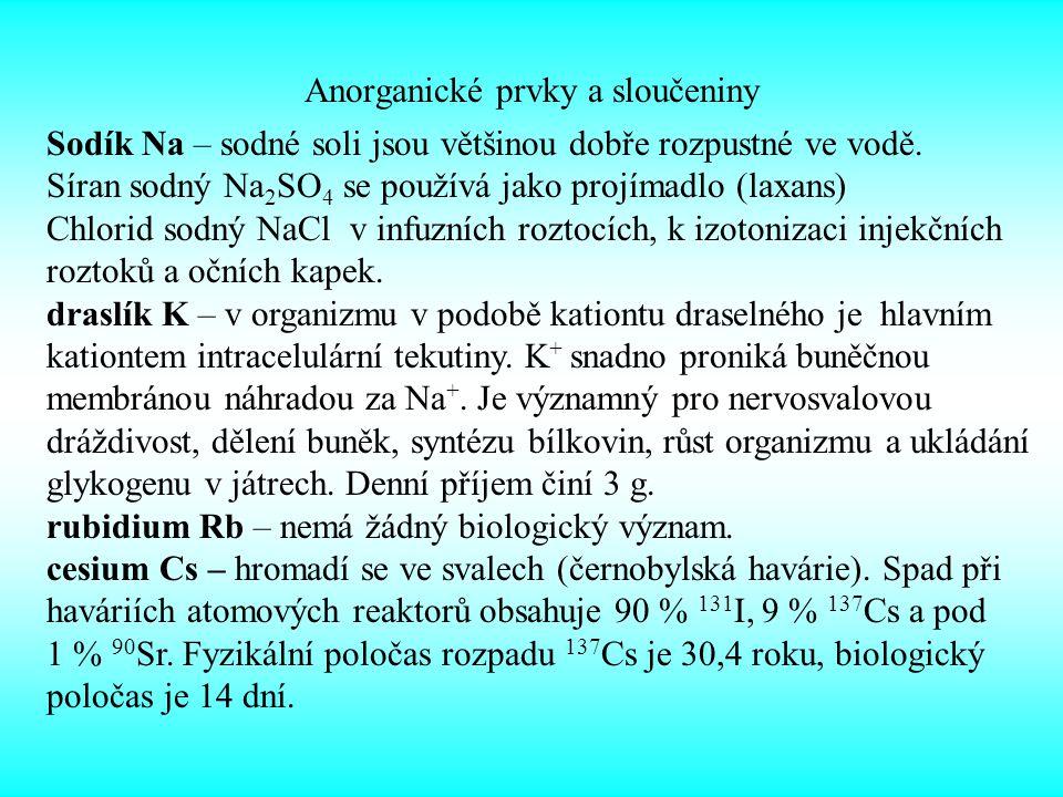 Anorganické prvky a sloučeniny Sodík Na – sodné soli jsou většinou dobře rozpustné ve vodě. Síran sodný Na 2 SO 4 se používá jako projímadlo (laxans)