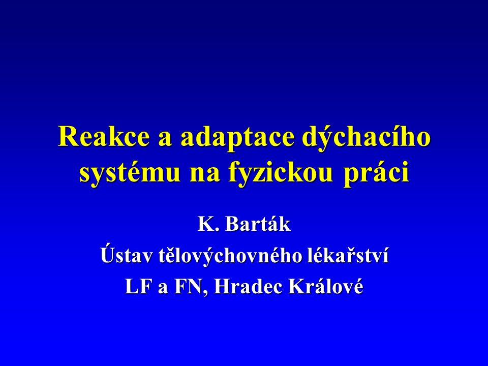 Reakce a adaptace dýchacího systému na fyzickou práci K. Barták Ústav tělovýchovného lékařství LF a FN, Hradec Králové