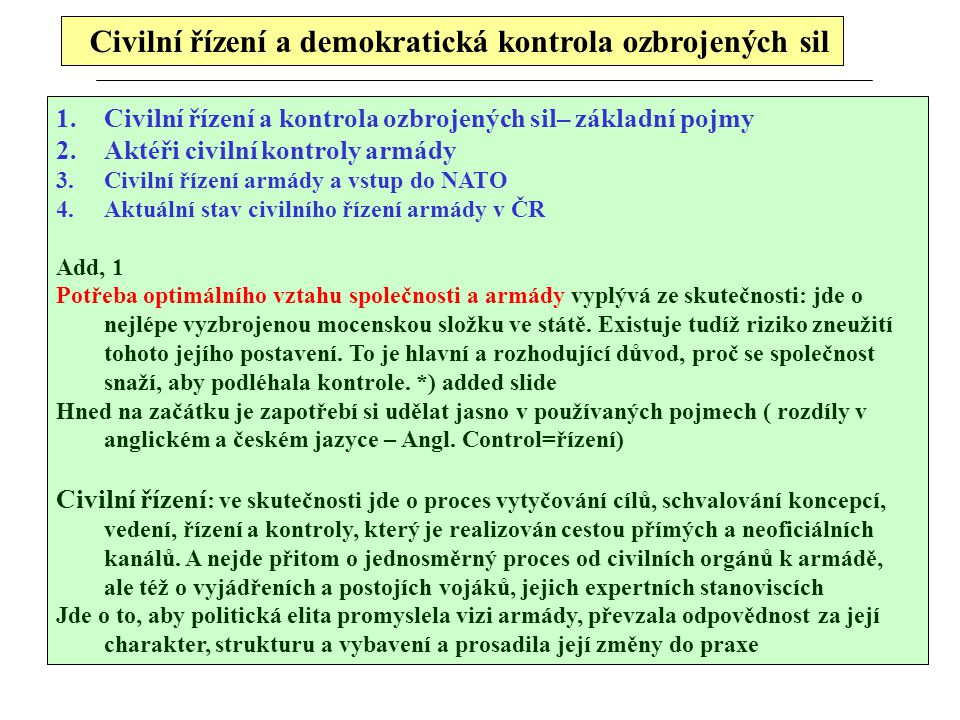 Civilní řízení a demokratická kontrola ozbrojených sil 1.Civilní řízení a kontrola ozbrojených sil– základní pojmy 2.Aktéři civilní kontroly armády 3.