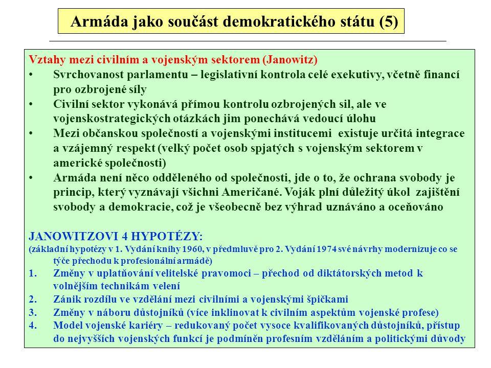 Armáda jako součást demokratického státu (5) Vztahy mezi civilním a vojenským sektorem (Janowitz) Svrchovanost parlamentu – legislativní kontrola celé