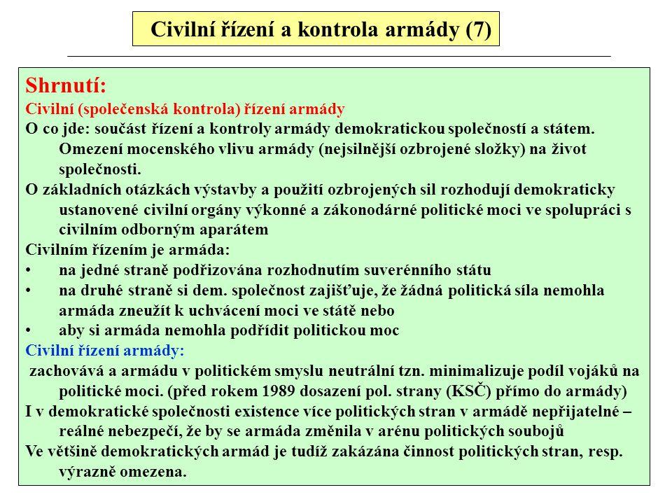 Shrnutí: Civilní (společenská kontrola) řízení armády O co jde: součást řízení a kontroly armády demokratickou společností a státem. Omezení mocenskéh