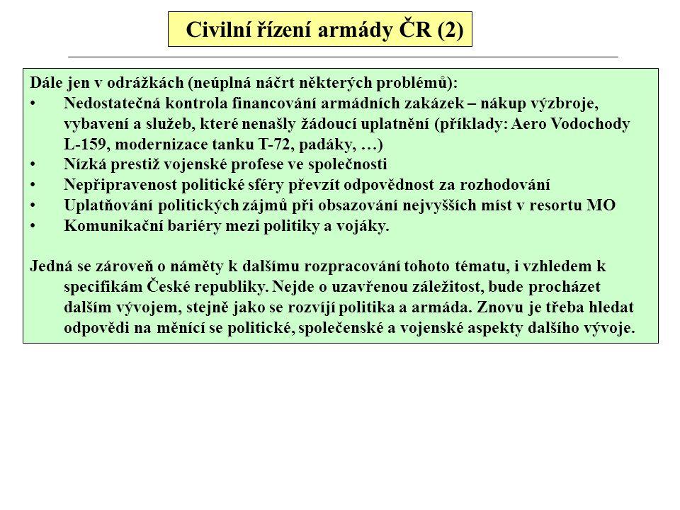 Civilní řízení armády ČR (2) Dále jen v odrážkách (neúplná náčrt některých problémů): Nedostatečná kontrola financování armádních zakázek – nákup výzb