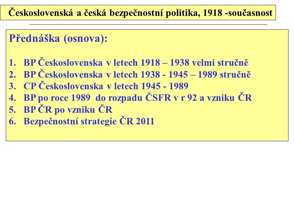 Československá a česká bezpečnostní politika, 1918 -současnost Přednáška (osnova): 1.BP Československa v letech 1918 – 1938 velmi stručně 2.BP Českosl