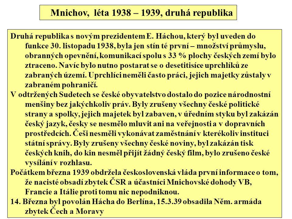 Mnichov, léta 1938 – 1939, druhá republika Druhá republika s novým prezidentem E. Háchou, který byl uveden do funkce 30. listopadu 1938, byla jen stín
