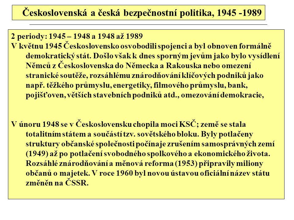 Československá a česká bezpečnostní politika, 1945 -1989 2 periody: 1945 – 1948 a 1948 až 1989 V květnu 1945 Československo osvobodili spojenci a byl