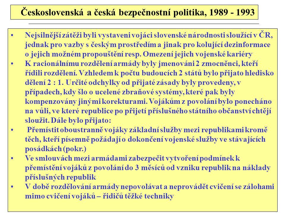 Československá a česká bezpečnostní politika, 1989 - 1993 Nejsilnější zátěži byli vystaveni vojáci slovenské národnosti sloužící v ČR, jednak pro vazb