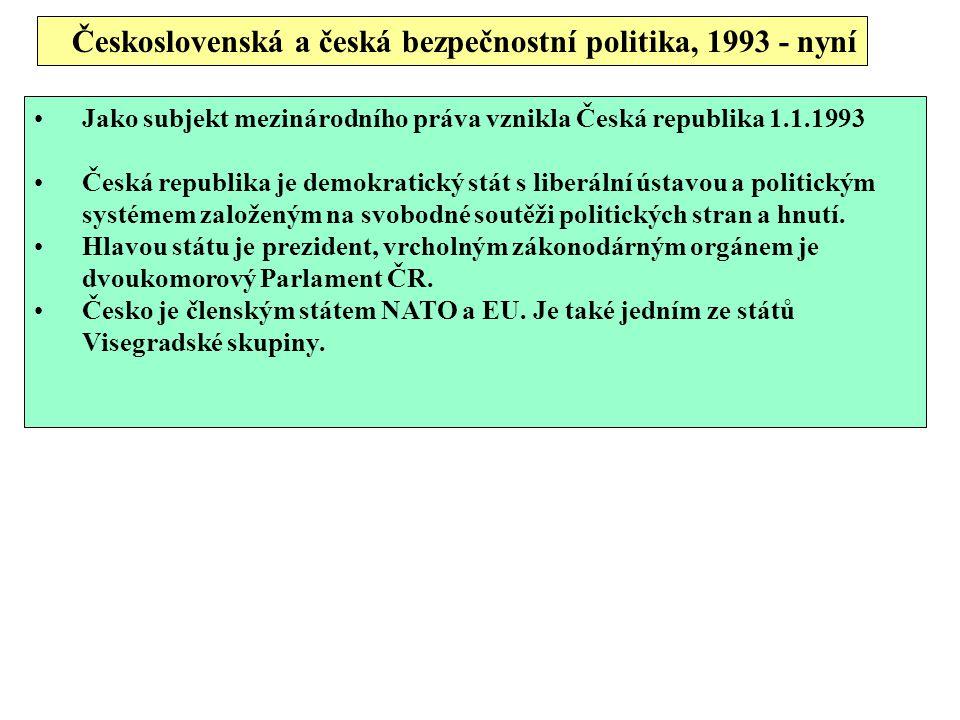 Československá a česká bezpečnostní politika, 1993 - nyní Jako subjekt mezinárodního práva vznikla Česká republika 1.1.1993 Česká republika je demokratický stát s liberální ústavou a politickým systémem založeným na svobodné soutěži politických stran a hnutí.